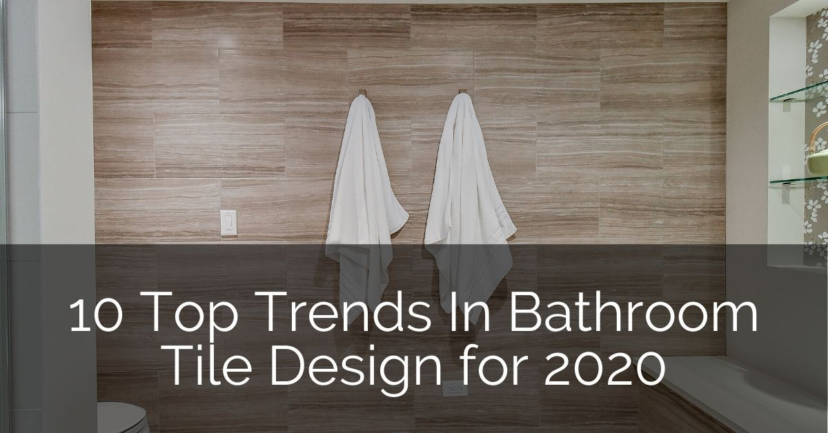 10 Top Trends in Bathroom Tile Design for 2020 in 2020