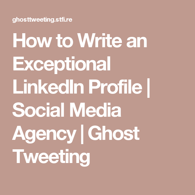 How To Write A Profile Resume How To Write An Exceptional Linkedin Profile  Social Media Agency .