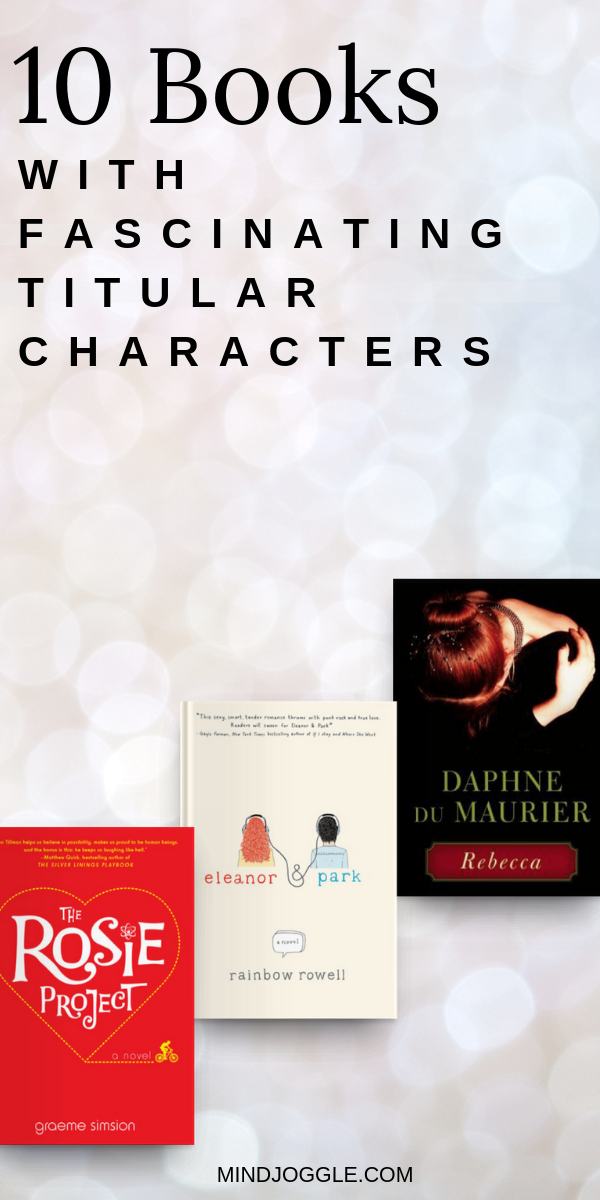 10 Books with Fascinating Titular Characters. The main characters in these books are so compelling that they carry the title of the book. Some you'll love, some you'll hate, but all will capture your imagination. #books #booklist #bookstoread #amreading #reading #readinglist #bookworm