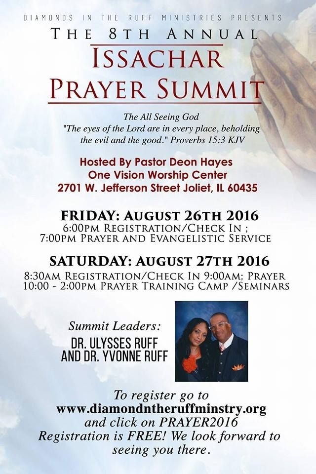 8th Annual Issachar Prayer Summit on Aug 26-27, 2016 ft Dr Ulysses Ruff, Dr. Yvonne Ruff & More! Location: One Vision Center 2701 W. Jefferson St, Joliet, IL 60435  For Free Register or For More Info: www.diamondntheruffministry.org