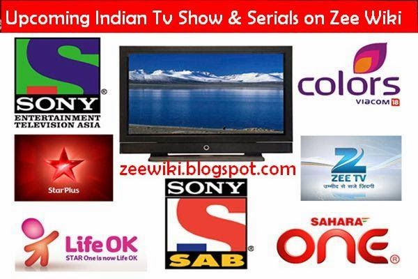 List of Upcoming Indian Tv Serials 2013-2014 wikipedia | India TV