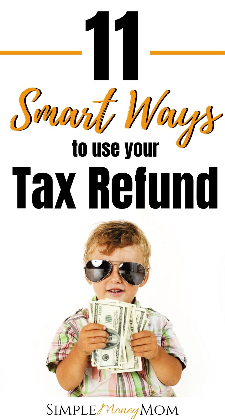 11 Smart Ways to Use Your Tax Refund To Maximize Your