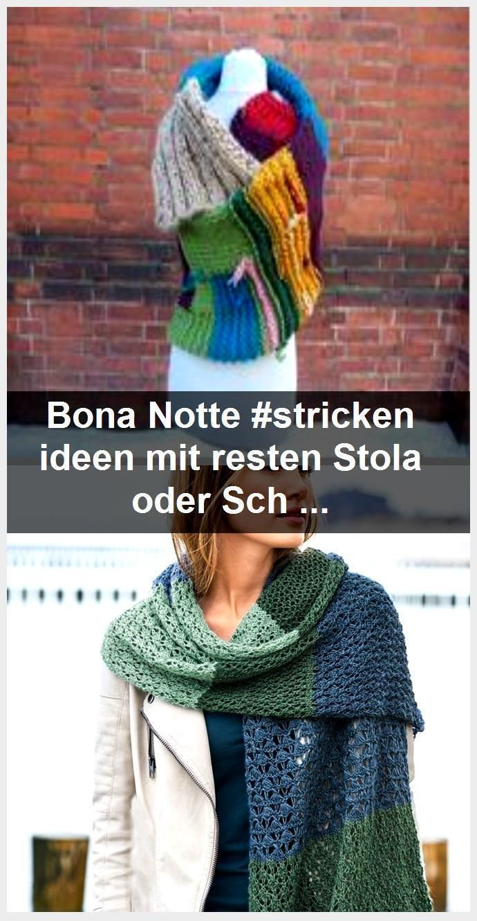 Photo of Bona Notte #stricken ideen mit resten Stola oder Schal stricken aus Wollresten a…,Bona Nott…
