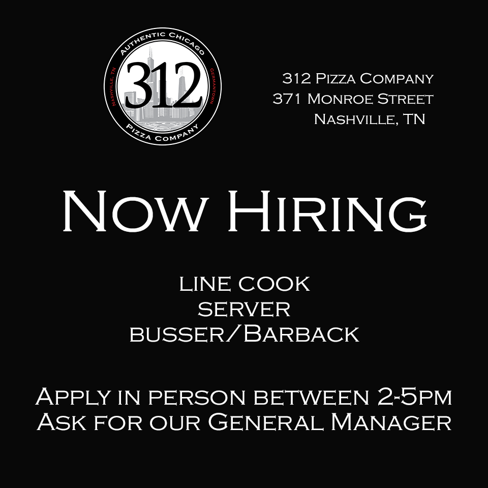 We're HIRING! #linecook #server #busser/barback 312 Pizza Company 371 Monroe Street Nashville, TN
