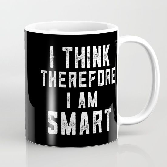 I Think Therefore I Am Smart Satirical Spin On Cogito Ergo Sum French Je Pense Donc Je Suis English I Think T Mugs Artistic Designs Wall Art Designs