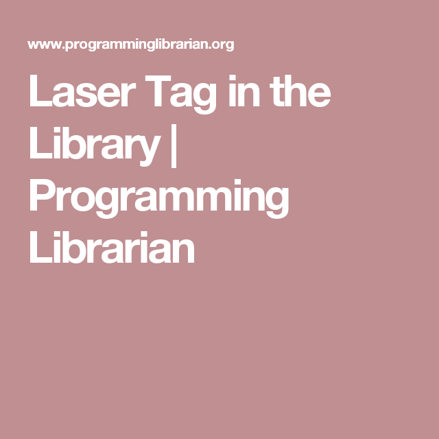Laser Tag in the Library | Programming Librarian