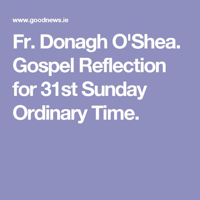 Fr. Donagh O'Shea. Gospel Reflection for 31st Sunday Ordinary Time.