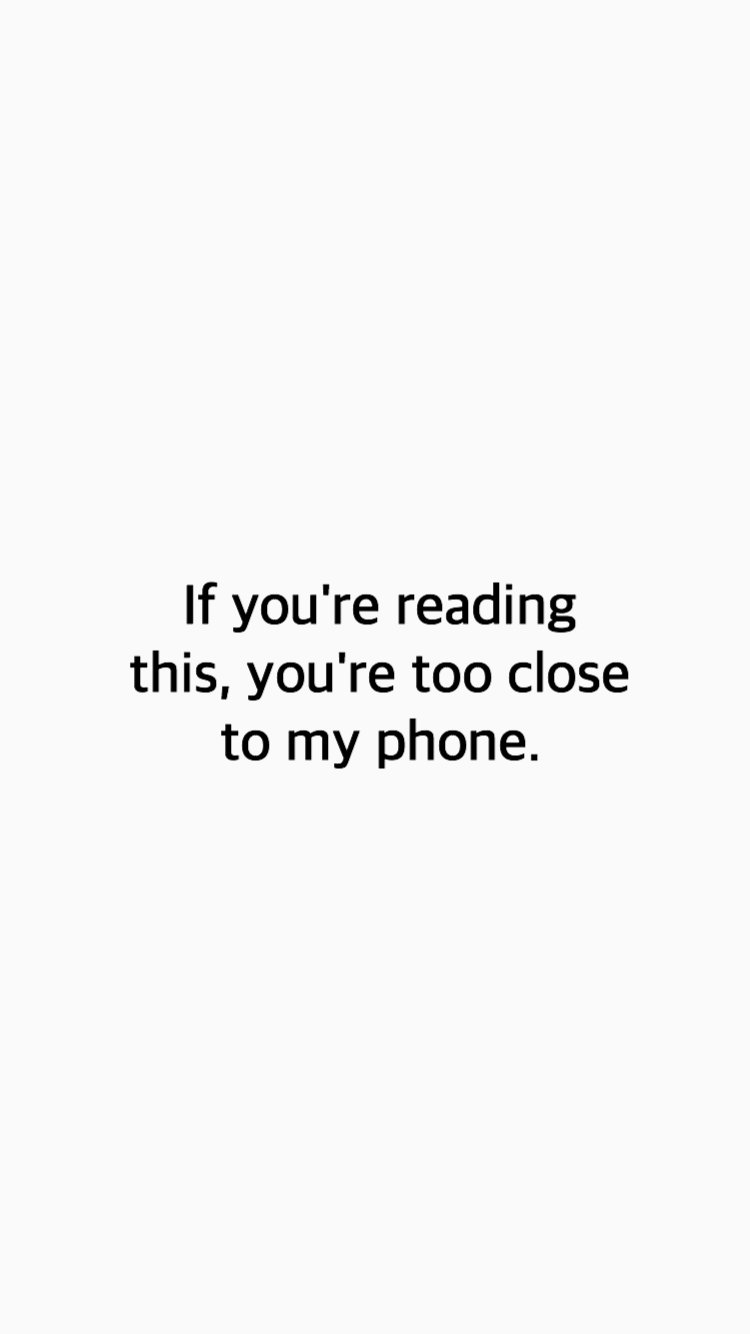If You Re Reading This You Re Too Close To My Phone Wallpaper White V Dont Touch My Phone Wallpapers Phone Lock Screen Wallpaper Iphone Wallpaper Pinterest