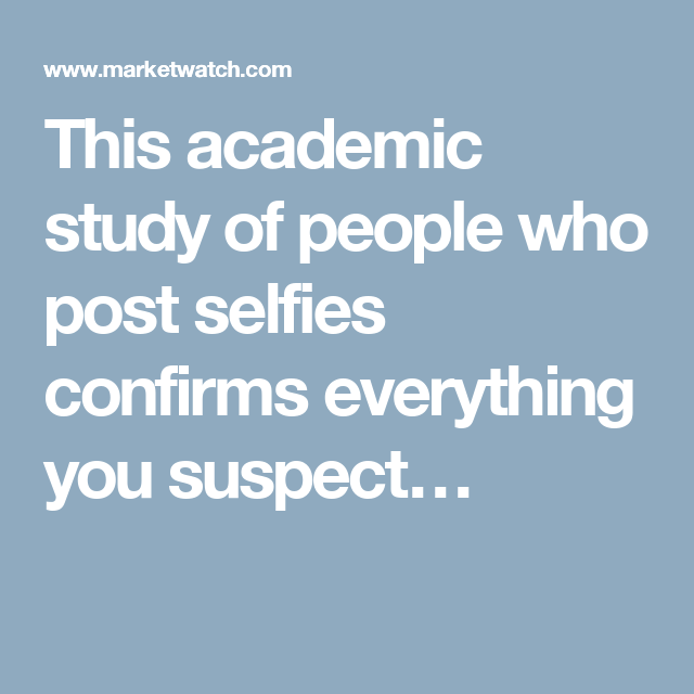 This academic study of people who post selfies confirms everything you suspect…