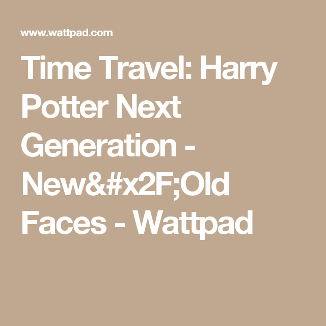 Time Travel: Harry Potter Next Generation - New/Old Faces