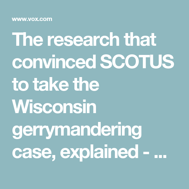 The research that convinced SCOTUS to take the Wisconsin – Gerrymandering Worksheet