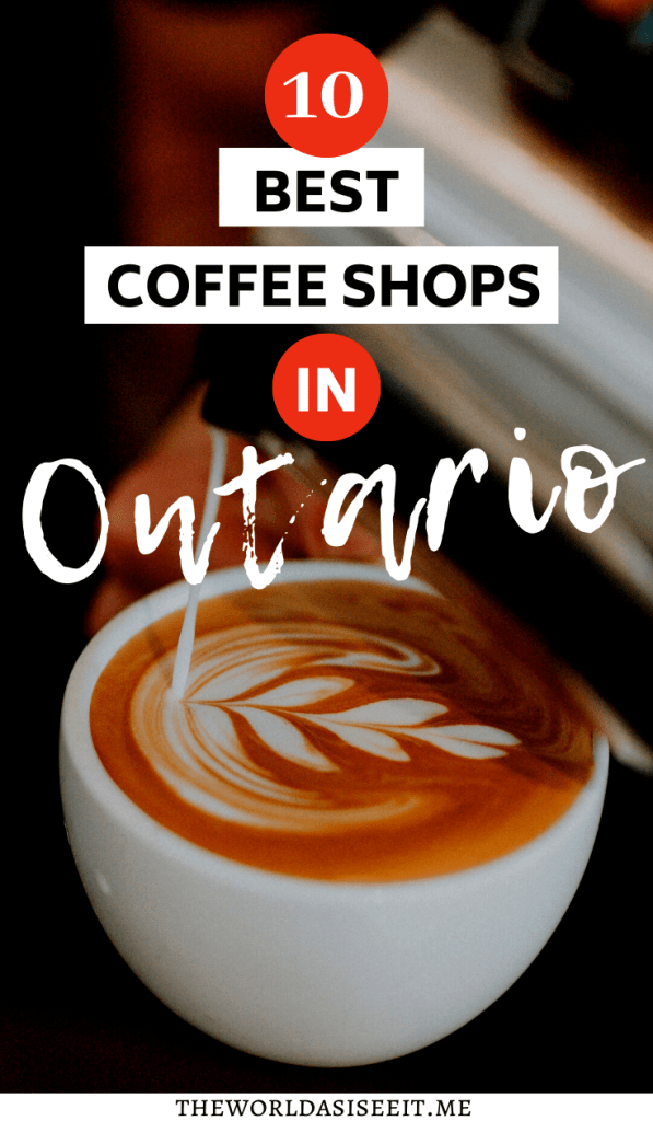 Coffee Shops In Ontario To Perk You Up The World As I See It Coffee Shop Foodie Travel Best Coffee Shop