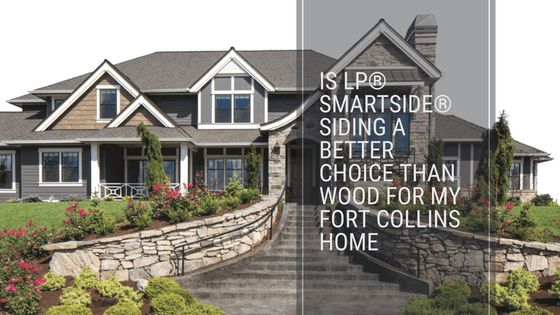 Is Lp Smartside Siding A Better Choice Than Wood For My Fort Collins Home Wood Siding Has Always Been A Clas Siding Options Siding Choices Residential Siding