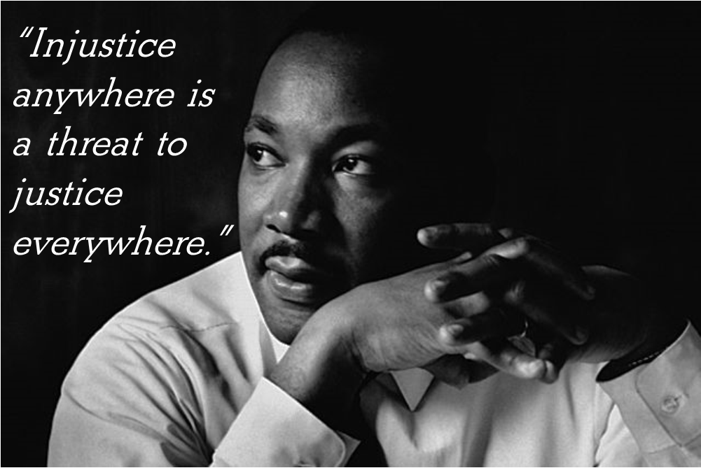 Injustice Anywhere Is A Threat To Justice Everywhere I Believe This Is One Of The Most Important Concepts And S Dr Martin Luther King Martin Luther King Jr
