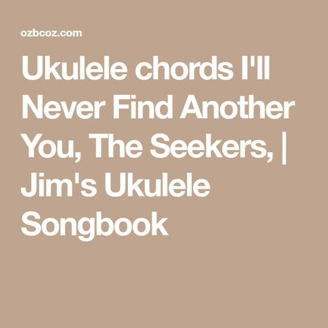 Ukulele Chords Ill Never Find Another You The Seekers Jims