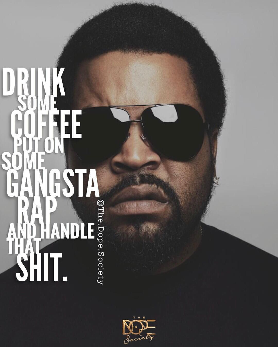 Drink some coffee, put on some gangsta rap and handle it