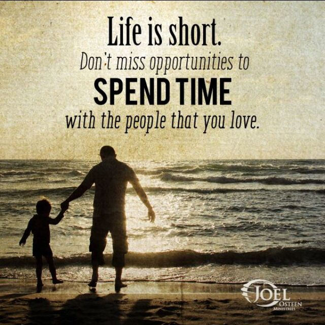 Spend Time With The Ones You Love Joel Osteen Inspirational
