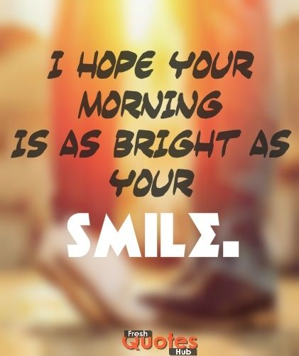 Bright Smile Quotes For Her Love Morning Quotes Good Morning