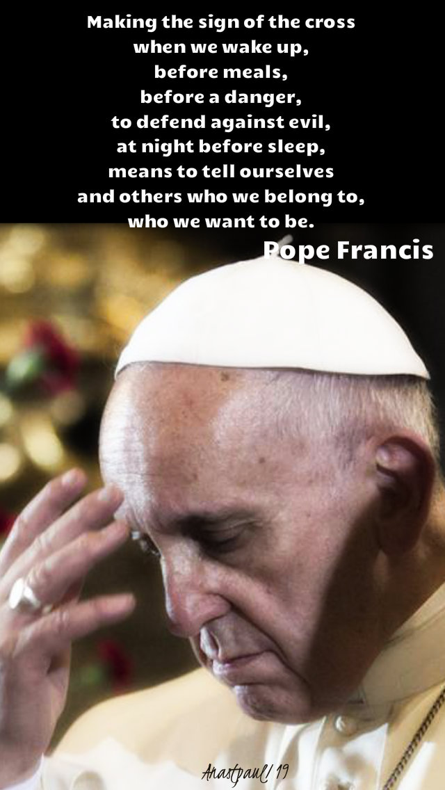 Making The Sign Of The Cross When We Wake Up Before Meals Before A Danger To Defend Against Evil At Pope Francis Quotes Saint Quotes Catholic Catholic Popes
