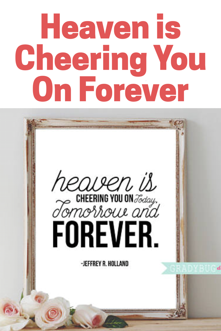 Heaven Is Cheering You On Today Tomorrow And Forever Lds Printable
