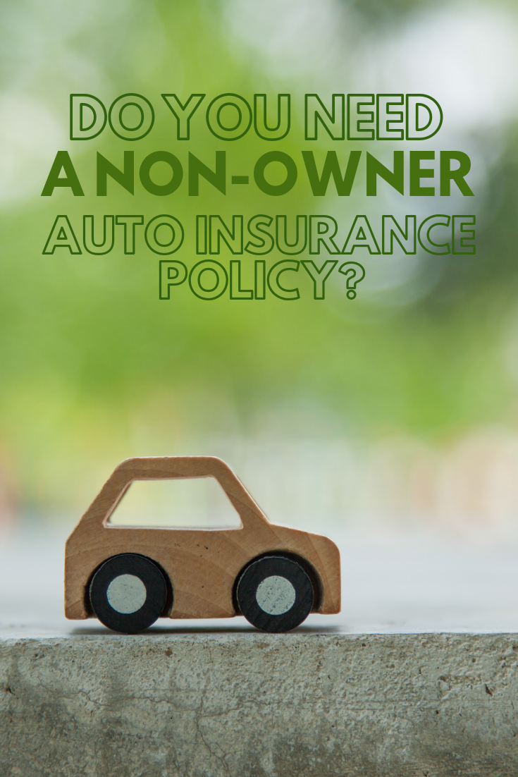 Do You Need A Non Owner Auto Insurance Policy Car Insurance