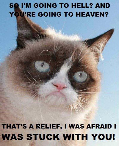 So I M Going To Hell And You Re Going To Heaven That S A Relief I