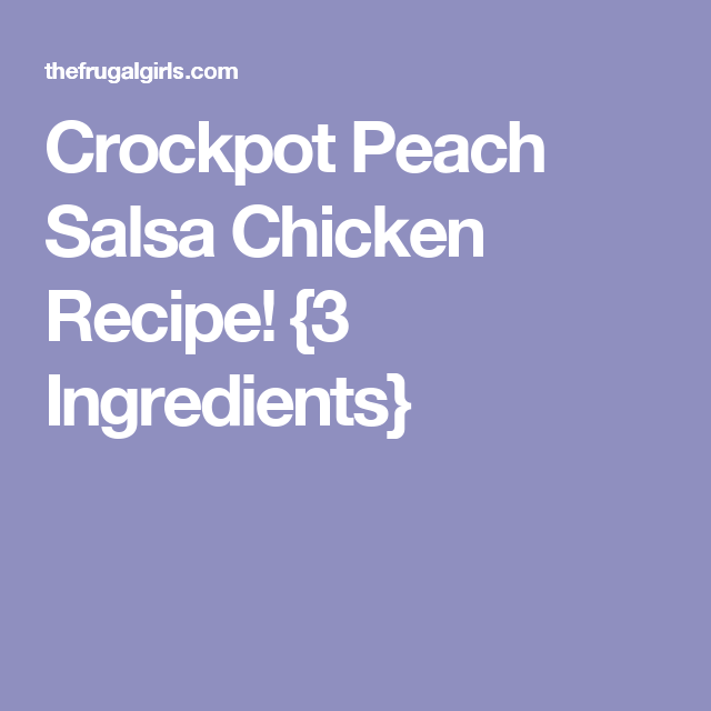 Crockpot Peach Salsa Chicken Recipe! {3 Ingredients