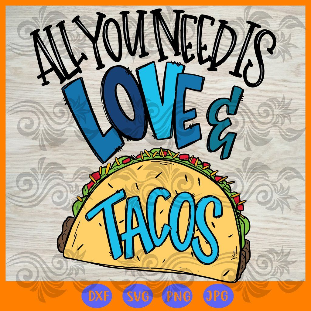 All You Need Is Love Tacos Svg Files For Silhouette Files For Cricut Svg Dxf Png Instant Download Valentines Svg All You Need Is Love Taco Shirt