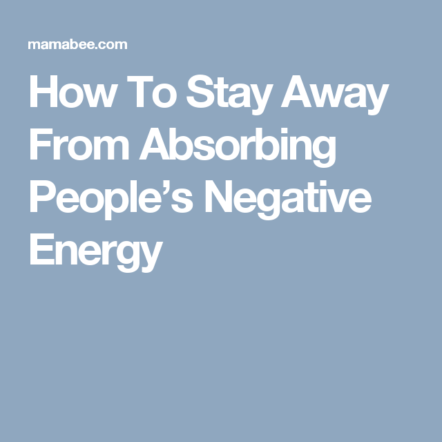 How To Stay Away From Absorbing People's Negative Energy