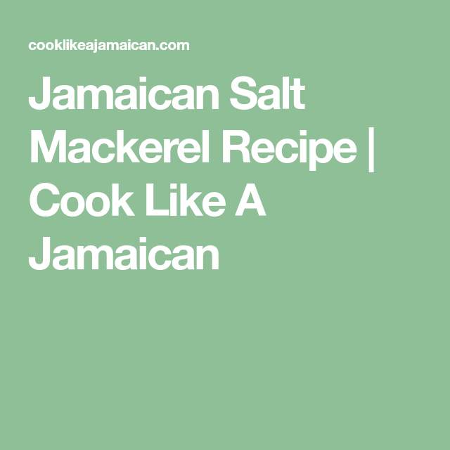jamaican salt mackerel recipe  cook like a jamaican