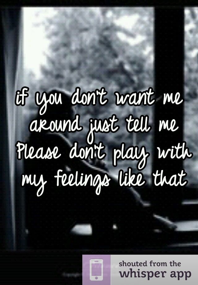Marvelous If You Donu0027t Want Me Around Just Tell Me Please Donu0027t Play · Feeling  UnwantedLyric QuotesLove ...