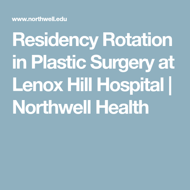 Residency Rotation in Plastic Surgery at Lenox Hill Hospital