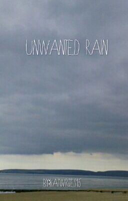 """You should read """"Unwanted Rain"""" on #Wattpad. #teenfiction"""