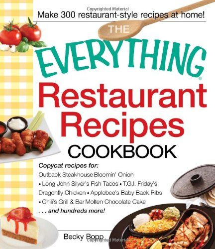 The Everything Restaurant Recipes Cookbook Copycat Recipes For Outback Steakhouse Bloomin Restaurant Recipes Famous Cookbook Recipes Restaurant Style Recipes