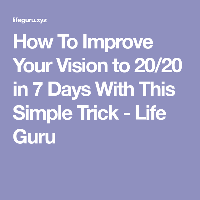 How To Improve Your Vision To 20 20 In 7 Days With This Simple Trick Life Guru Improve Yourself Eye Exercises Eye Sight Improvement