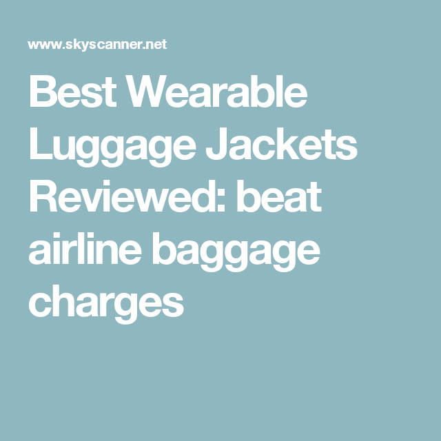 Best Wearable Luggage Jackets Reviewed: beat airline baggage charges