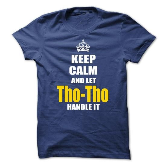 Keep calm and let Tho-Tho handle it - #t shirts #cool t shirts for men. GUARANTEE  => https://www.sunfrog.com/No-Category/Keep-calm-and-let-Tho-Tho-handle-it.html?id=60505
