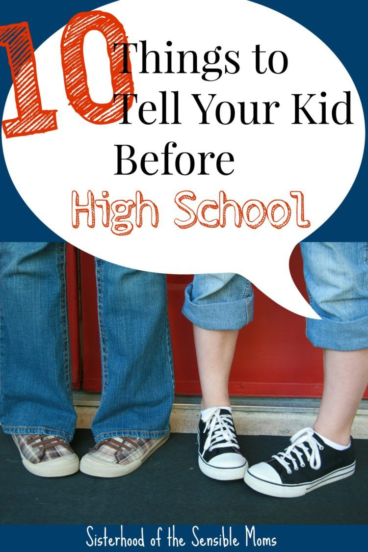 10 Things to Tell Your Kid Before High School
