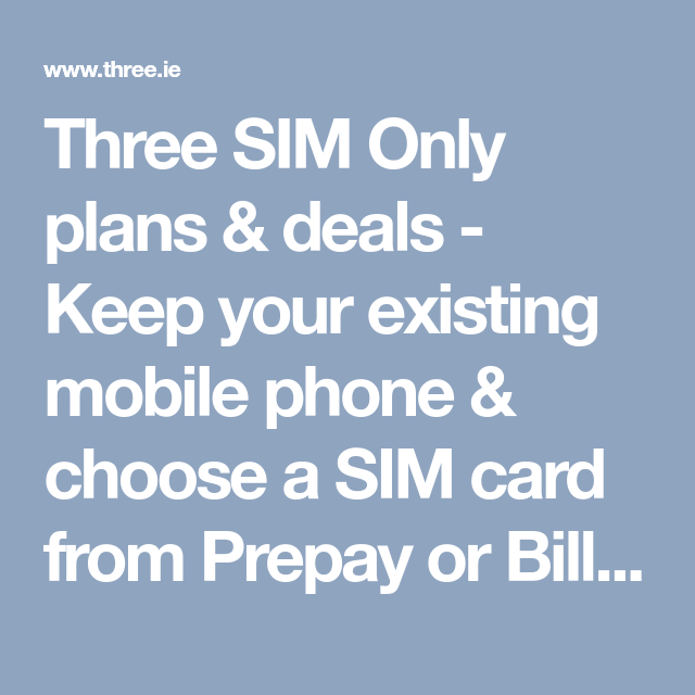 Three Sim Only Plans Deals Keep Your Existing Mobile Phone Choose A Sim Card From Prepay Or Bill Pay With All You Can Eat Data 3 Network How