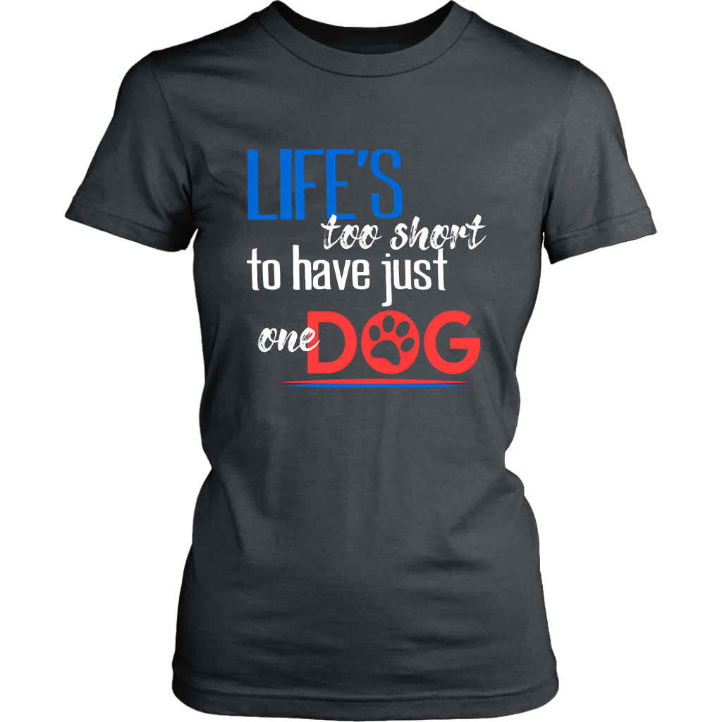 Life's Too Short To Have Just One Dog - T-Shirts - District Womens Shirt / Charcoal / 4XL