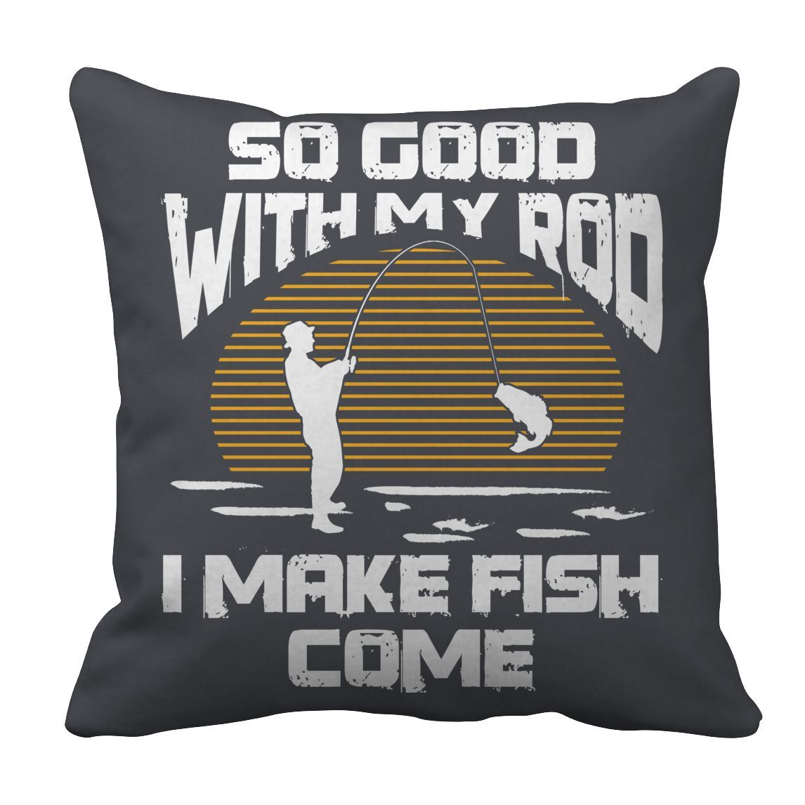 So good with my rod i make fish come pillow case products