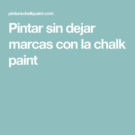 Pintar Sin Dejar Marcas Con La Chalk Paint Tutorial De Pintura De Tiza Pintura A La Tiza Pintar