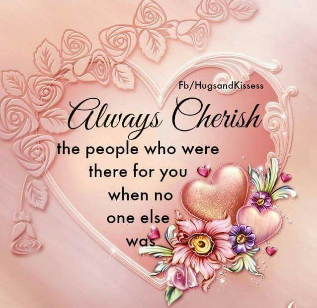 Always Cherish The People Who Were Always There For You When No One Else Was Inspirational Quotes French Quotes Words