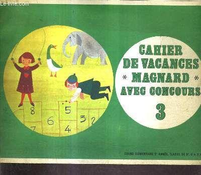 CAHIER DE VACANCES MAGNARD AVEC CONCOURS 3 - COURS ELEMENTAIRE 2E ANNEE CLASSE DE 9E - 8 A 9 ANS.