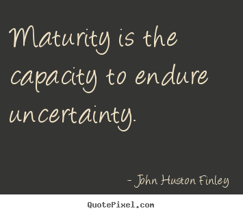 Maturity Quotes Mesmerizing John Huston Finley Picture Quotes  Maturity Is The Capacity To