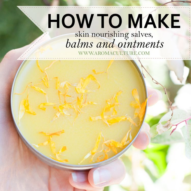 Herbalism 101: Make Skin-Nourishing Salves, Balms, & First Aid Ointments — Aroma Culture