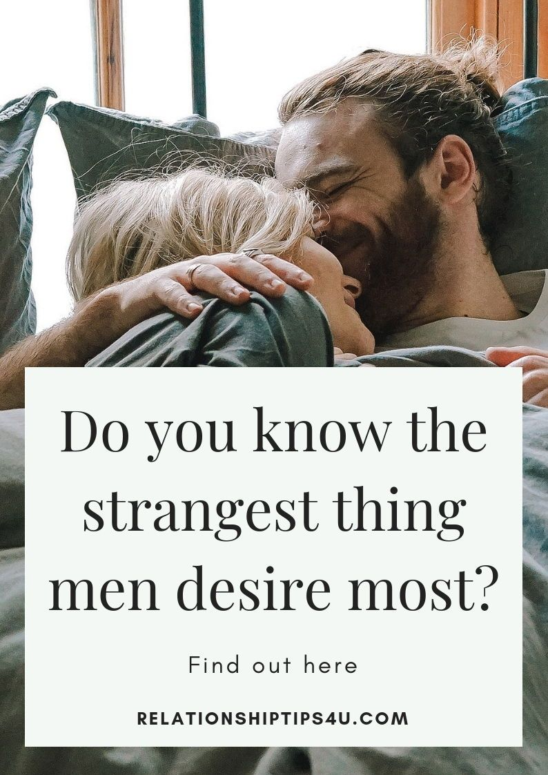 Strangest Thing Men Desire Most - Relationship Tip
