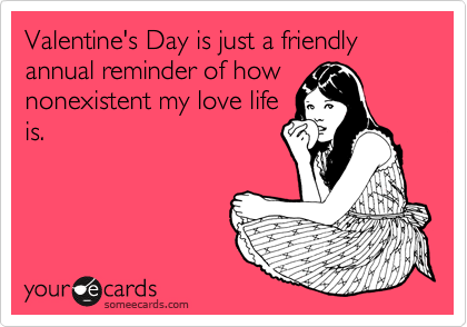 10 Valentine S Day Someecards Single Girls Need To See Valentines Day Funny Someecards Single Funny Quotes