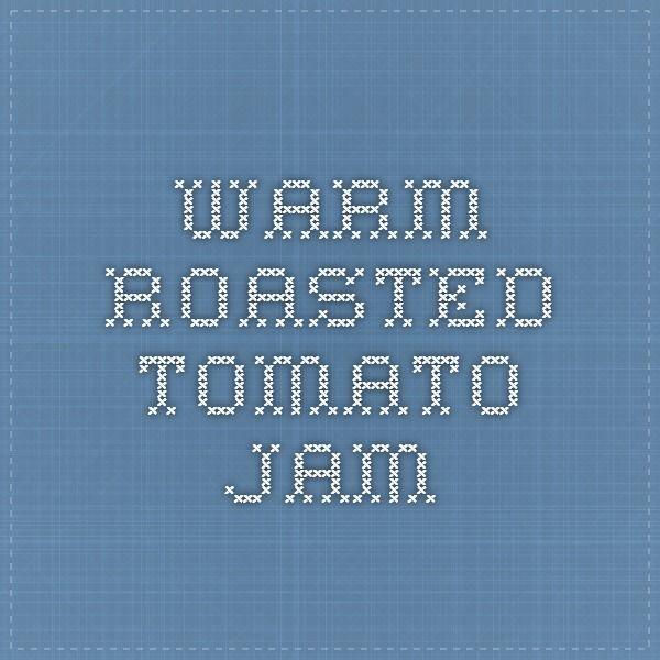 Warm Roasted Tomato Jam