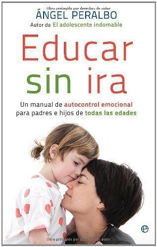Educar sin ira : un manual de autocontrol emocional para padres e hijos de todas las edades (Spanish Edition) by Ángel Peralbo Fernández, http://www.amazon.com/dp/B006GBXOLO/ref=cm_sw_r_pi_dp_uhkSsb1B85JGX